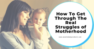 How To Get Through The Real Struggles of Motherhood
