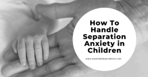 How to handle separation anxiety in children