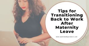 Tips for Transitioning Back to Work After Maternity Leave
